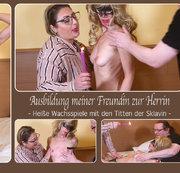 DirtyLord666 - Ausbildung meiner Freundin zur Herrin - Heiße Wachsspiele mit den Titten der Sklavin -